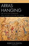 Arras Hanging: The Textile That Determined Early Modern Literature and Drama, Rebecca Olson, 1611494680