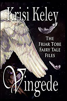 Vingede (The Friar Tobe Fairy Tale Files Book 2) by [Keley, Krisi]