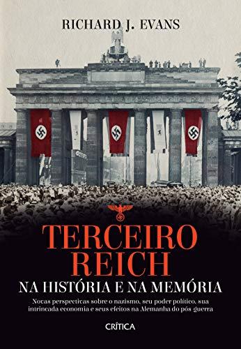 Terceiro Reich na história e na memória: Novas perspectivas sobre o nazismo, seu poder político, sua intrincada economia e seus efeitos na Alemanha do pós-guerra