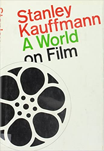 A World On Film Criticism And Comment Kauffmann Stanley Amazon Com Books