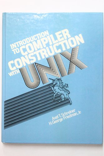 Introduction to Compiler Construction With Unix (Prentice-Hall software series) by Axel T. Schreiner (1985-05-23)
