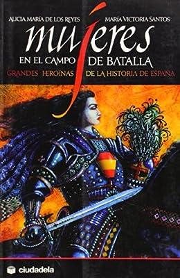Mujeres en el campo de batalla: grandes heroínas de la historia de ...