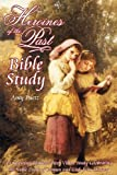 Heroines of the Past Bible Study, Amy Puetz, 0982519974