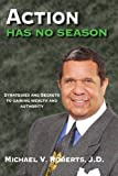 Action Has No Season: Strategies and Secrets to Gaining Wealth and Authority