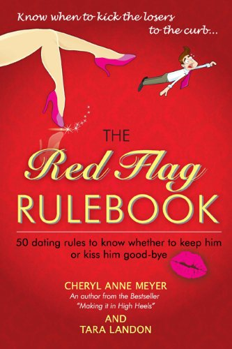 The Red Flag Rulebook: 50 Dating Rules to Know Whether to Keep Him or Kiss Him Good-Bye by BurmanBooks Media Corp
