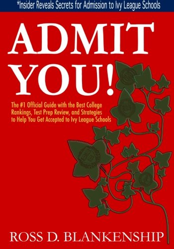 Admit You!: Top Secrets to Increase Your SAT and ACT Scores and Get Accepted to the Best Colleges and Ivy League Universities