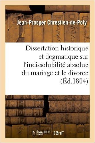 Dissertation historique et dogmatique sur l'indissolubilité absolue du mariage et le divorce pdf