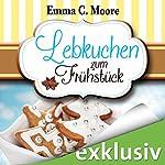 Lebkuchen zum Frühstück (Zuckergussgeschichten 6)   Emma C. Moore