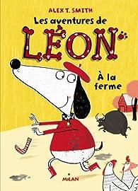Les aventures de Léon, tome 4 : À la ferme par Alex T. Smith
