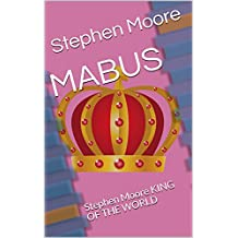 MABUS: Stephen Moore KING OF THE WORLD