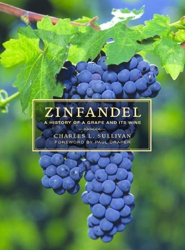 Zinfandel: A History of a Grape and Its Wine (California Studies in Food and Culture) - Zinfandel Wine
