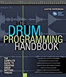 The Drum Programming Handbook: The Complete Guide to Creating Great Rhythm Tracks (Handbook Series)