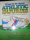 What to Do about Athletic Injuries, Thomas D. Fahey, 0884210863