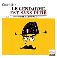 Le gendarme est sans pitié : Suivi de Gibier de potence par Georges Courteline