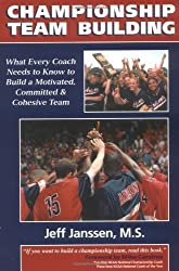 Championship Team Building: What Every Coach Needs to Know to Build a Motivated, Committed & Cohesive Team by Jeff Janssen (2002-02-01)