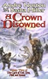 A Crown Disowned, Andre Norton and Sasha Miller, 0812577604