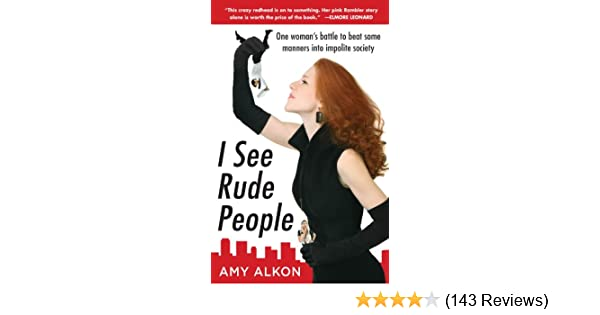 I see rude people one womans battle to beat some manners into i see rude people one womans battle to beat some manners into impolite society kindle edition by amy alkon health fitness dieting kindle ebooks fandeluxe Images