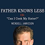 Father Knows Less: One Dad's Quest to Answer His Son's Most Baffling Questions | Wendell Jamieson