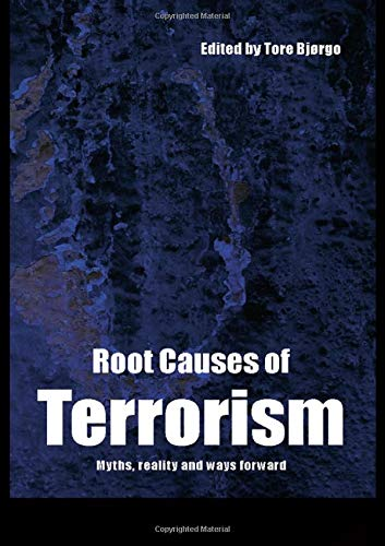 Root Causes of Terrorism: Myths, Reality and Ways Forward