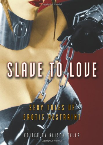 Slave to Love: Sexy Tales of Erotic Restraint PDF