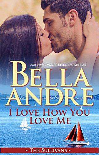 I Love How You Love Me (Seattle Sullivans #4) (The Sullivans Book 13)