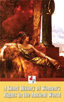 womens rights in the ancient world Women in the ancient world the status, role and daily life of women in the ancient civilizations of egypt, rome, athens, israel and babylonia.