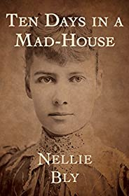 Ten Days in a Mad-House (English Edition)