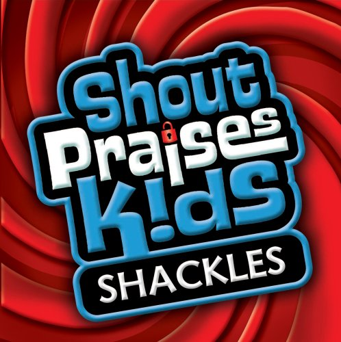 Shackles  (Formerly Shout Praises! Kids Gospel) by Integrity Music