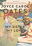 Front cover for the book My Sister, My Love: The Intimate Story of Skyler Rampike by Joyce Carol Oates