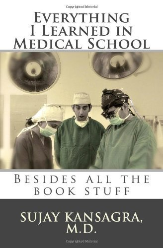 Everything I Learned in Medical School( Besides All the Book Stuff)[EVERYTHING I LEARNED IN MEDICA][Paperback]