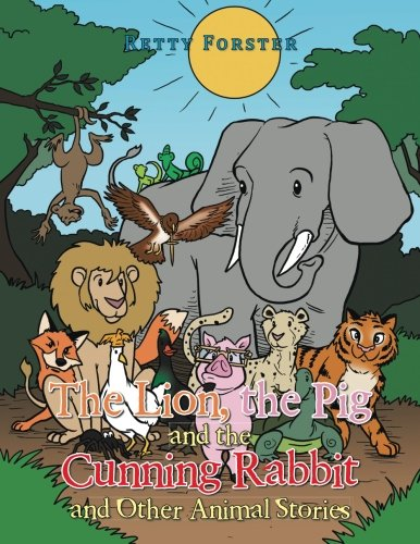 The Lion, the Pig and the Cunning Rabbit and Other Animal Stories