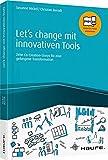 Let's change mit innovativen Tools: Zehn Co-Creation-Storys für eine gelungene Transformation (Haufe Fachbuch)
