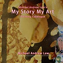 Michael Andrew Law 's My Story My Art Painting Catalogue: Michael Andrew Law Auction Catalogue