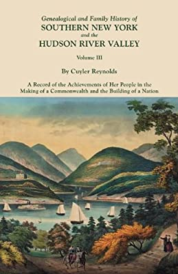 Genealogical and Family History of Southern New York and the Hudson River Valley. In Three Volumes. Volume III. Includes an index to all three volumes