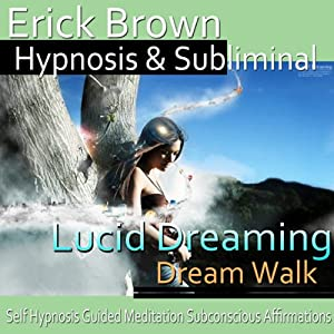 Lucid Dreaming, Dream Walk Hypnosis Speech
