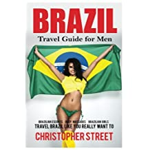 Brazil: Travel Guide for Men Travel Brazil Like You Really Want To