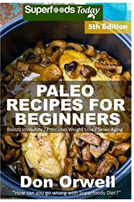 Paleo Recipes for Beginners: 220+ Recipes of Quick & Easy Cooking, Paleo Cookbook for Beginners,Gluten Free Cooking, Wheat Free, Paleo Cooking for ... Diet,Antioxidants & Phytochemical (Volume 5)