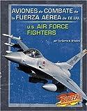 Aviones de Combate de la Fuerza Aerea de EE.UU./U.S. Air Force Fighters (Vehículos militares / Military Vehicles) (Multilingual Edition)