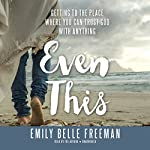 Even This: Getting to the Place Where You Can Trust God with Anything | Emily Belle Freeman