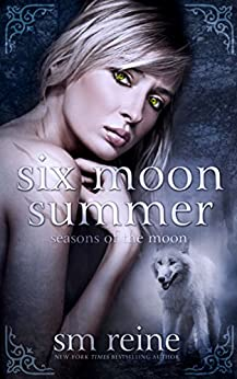 Six Moon Summer: A Young Adult Paranormal Novel (Seasons of the Moon Book 1) by [Reine, SM]