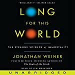 Long for This World: The Strange Science of Immortality   Jonathan Weiner