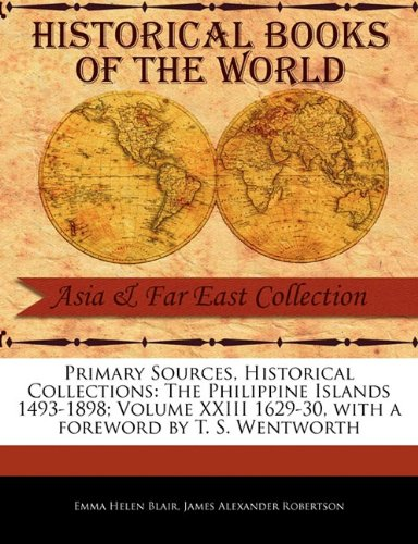 Download The Philippine Islands 1493-1898; Volume XXIII 1629-30 (Primary Sources, Historical Collections) ebook