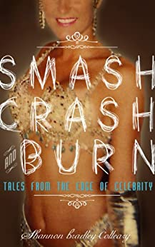Smash, Crash and Burn: Tales From The Edge Of Celebrity by [Bradley-Colleary, Shannon]
