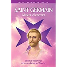 Saint Germain: Master Alchemist: Spiritual Teachings From An Ascended Master