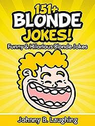 151+ Funny Blonde Jokes! (Funny and Hilarious Joke Books): Funny and Hilarious Blonde Jokes (English Edition)
