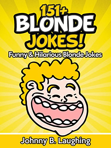 151+ Funny Blonde Jokes! (Funny and Hilarious Blonde Jokes): Blonde Jokes - Dumb Blonde Jokes - Blonde Joke Book (Funny and Hilarious Joke - Fools April Hilarious