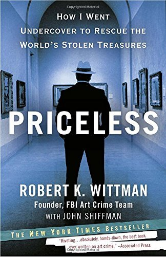 Priceless: How I Went Undercover to Rescue the World's Stolen Treasures by Robert K. Wittman (2011-06-07)