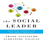 The Social Leader: Redefining Leadership for the Complex Social Age | Frank Guglielmo,Sudhanshu Palsule