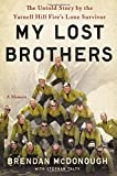 brave brothers - My Lost Brothers: The Untold Story by the Yarnell Hill Fire's Lone Survivor