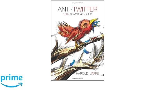 Anti-Twitter: 150 50-Word Stories: Amazon.es: Harold Jaffe: Libros en idiomas extranjeros